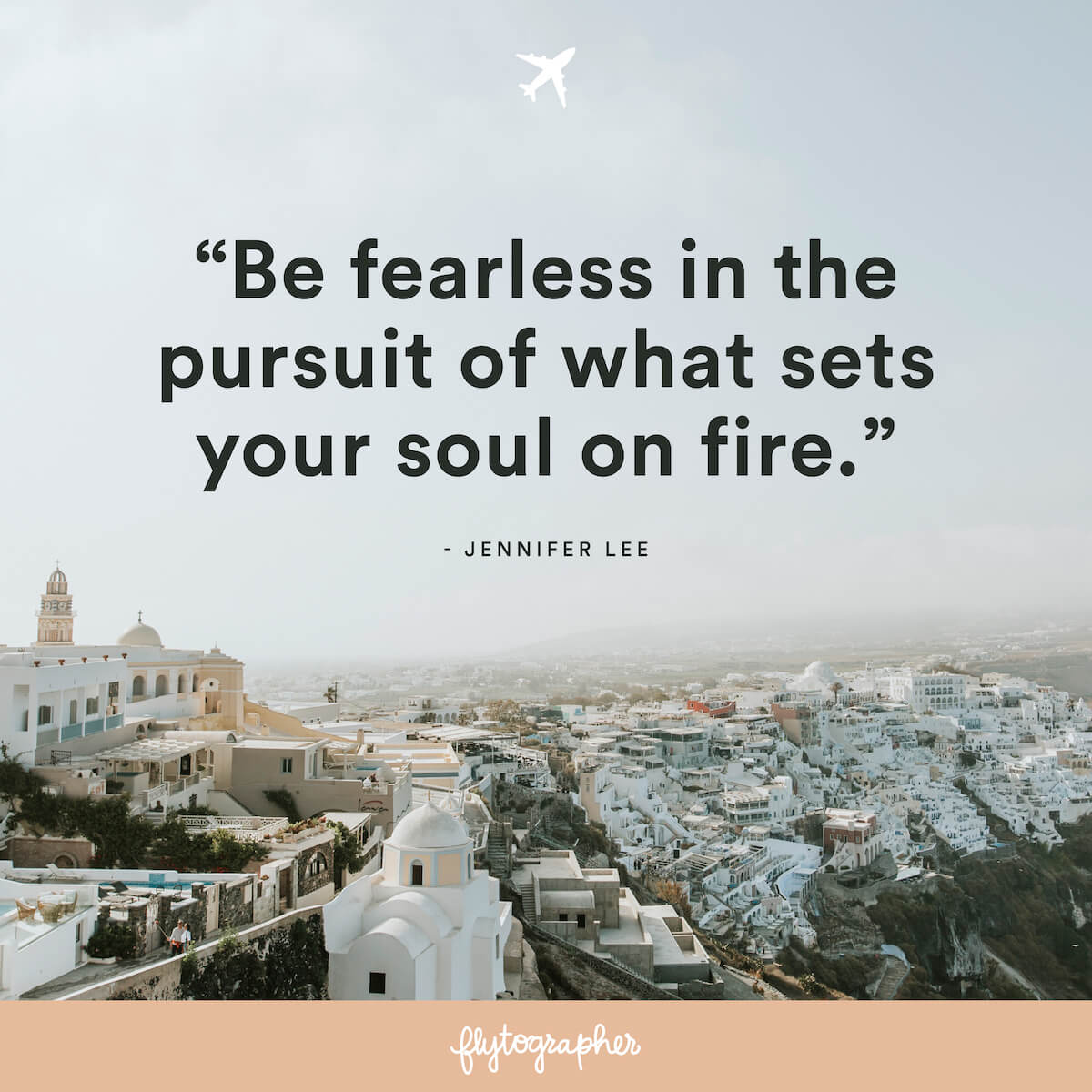 "Travel quote: ""Be fearless in the pursuit of what sets your soul on fire."" - Jennifer Lee"