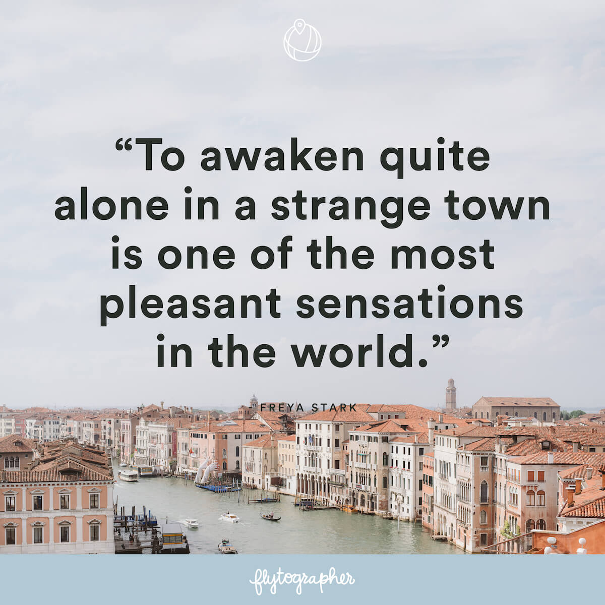 "Travel quote: ""To awaken quite alone in a strange town is one of the most pleasant sensations in the world."" – Freya Stark"