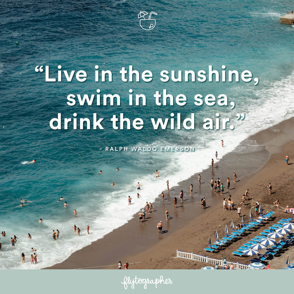 "Travel quote: ""Live in the sunshine, swim in the sea, drink the wild air"" - Ralph Waldo Emerson"