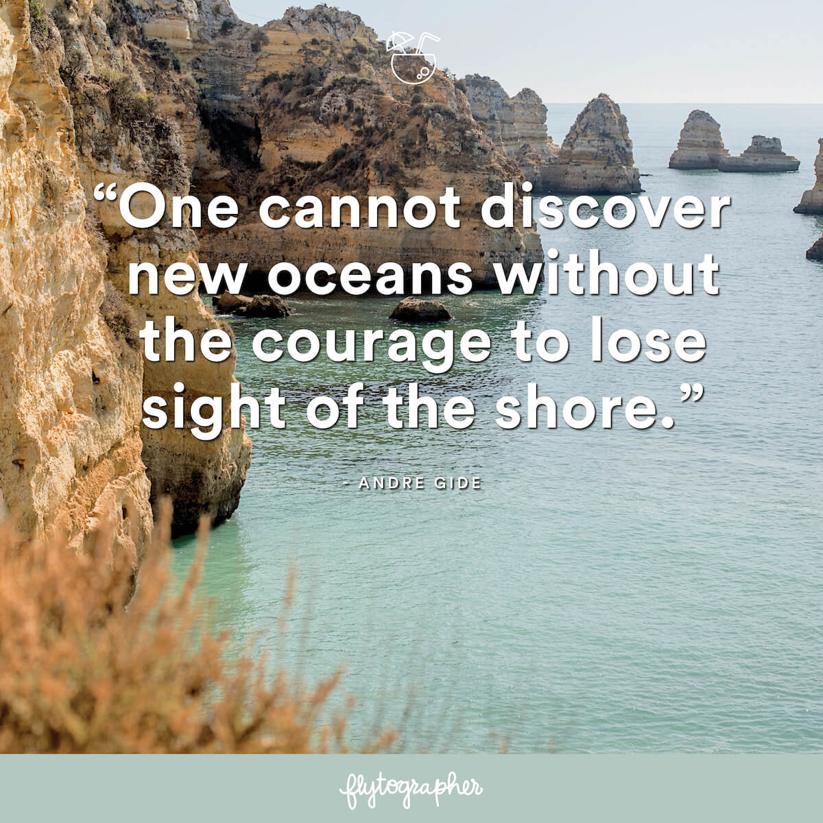 "Travel quote: ""One cannot discover new oceans without the courage to lose sight of the shore."" - Andre Gide"