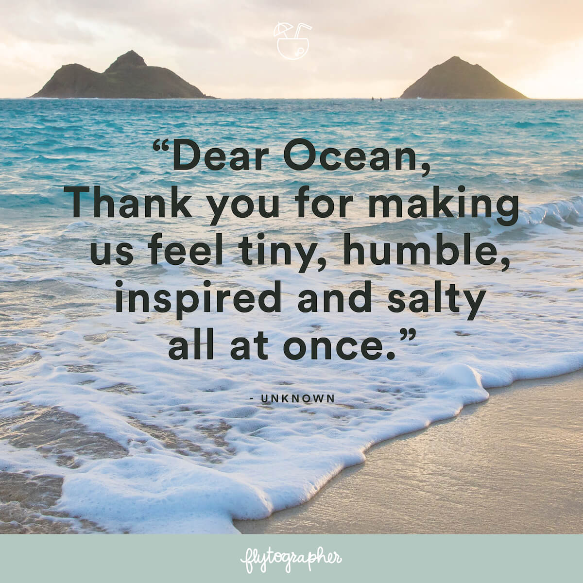 "Travel quote: ""Dear Ocean, Thank you for making us feel tiny, humble, inspired and salty all at once."" - Unknown"