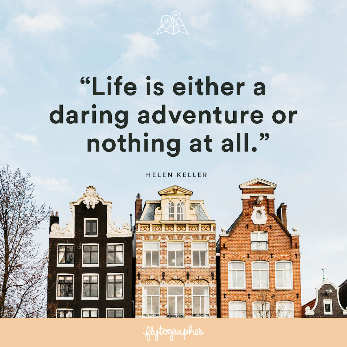 "Travel quote: ""Life is either a daring adventure or nothing at all."" - Helen Keller"