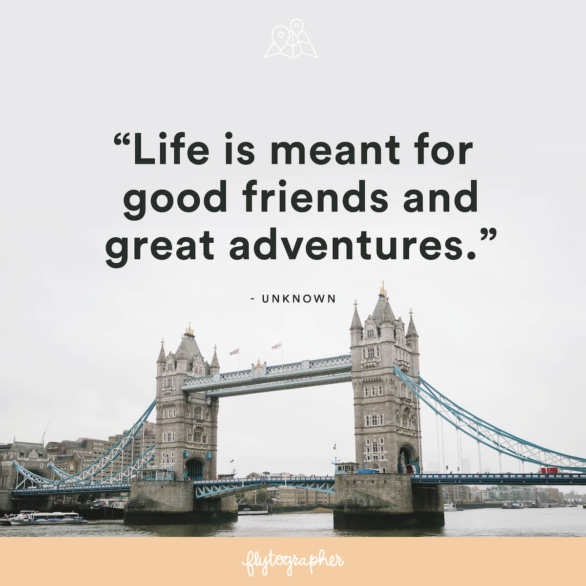 "Travel quote: ""Life is meant for good friends and great adventures."" - Unknown"