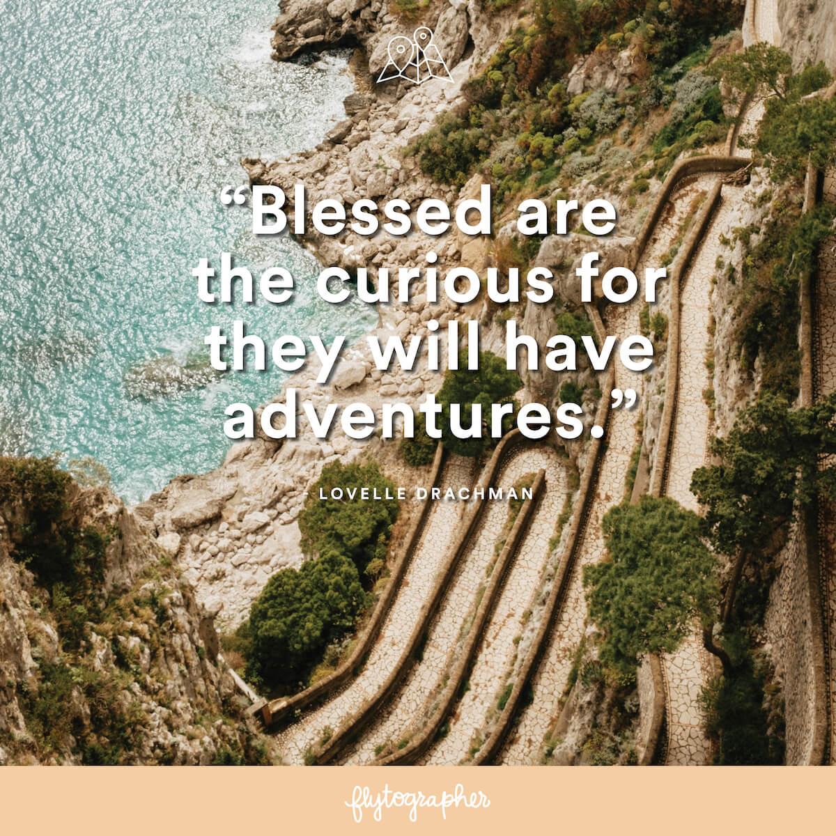 "Travel quote: ""Blessed are the curious for they will have adventures."" - Lovelle Drachman"