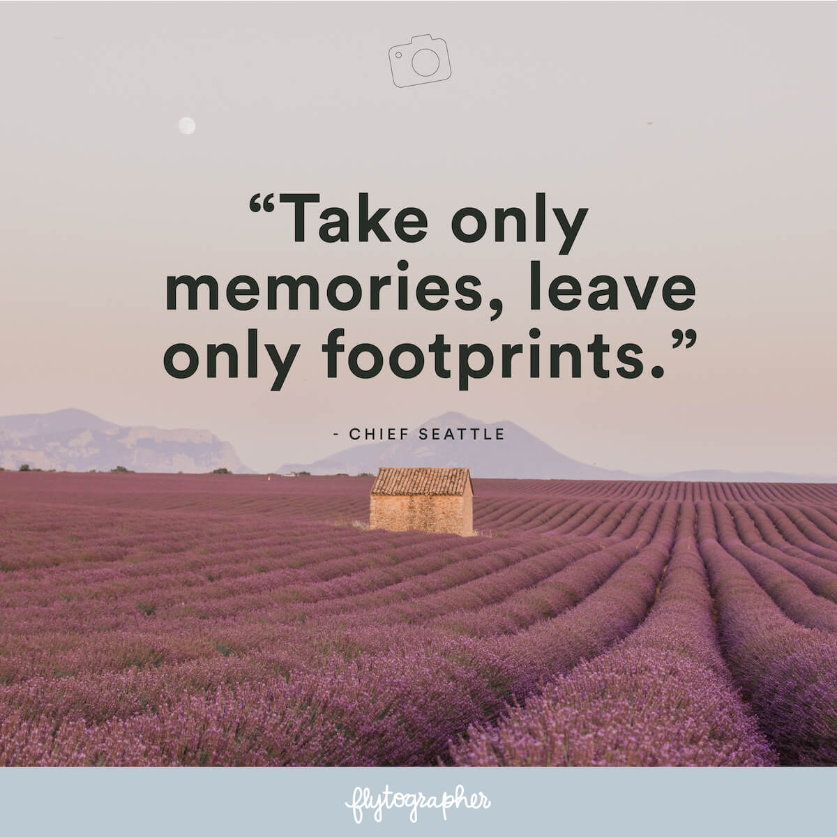 "Travel quote: ""Take only memories, leave only footprints."" - Chief Seattle"