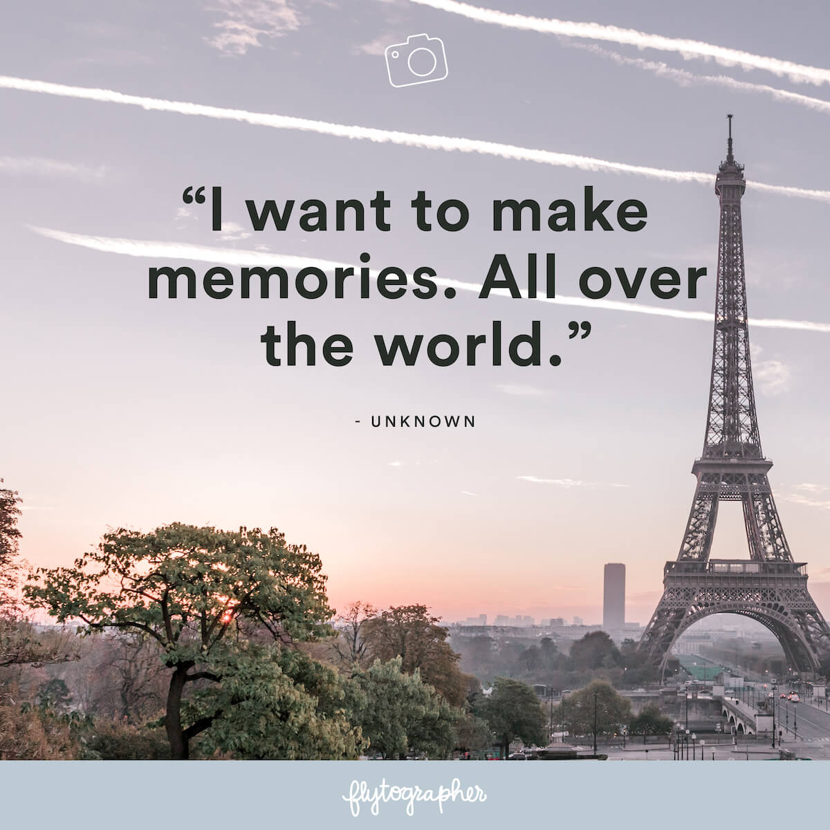 "Travel quote: ""I want to make memories. All over the world."" - Unknown"