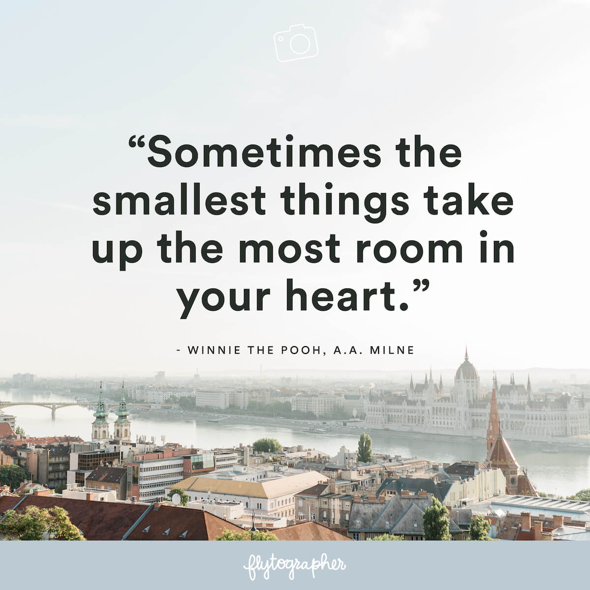 "Travel quote: ""Sometimes the smallest things take up the most room in your heart."" - A.A. Milne, Winnie the Pooh"