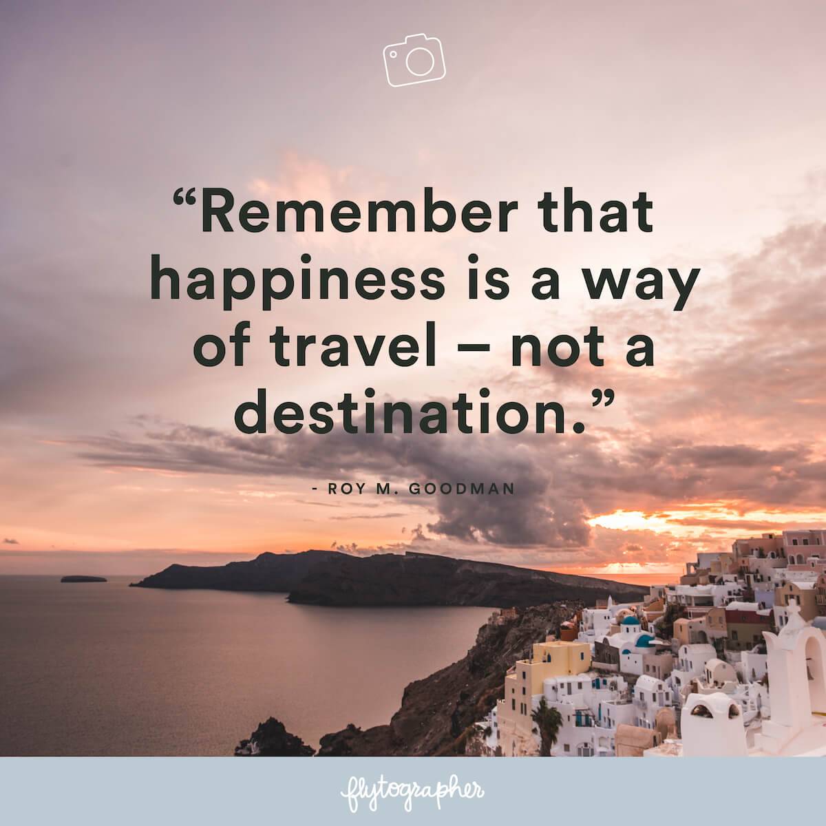 "Travel quote: ""Remember that happiness is a way of travel – not a destination."" -Roy M. Goodman"