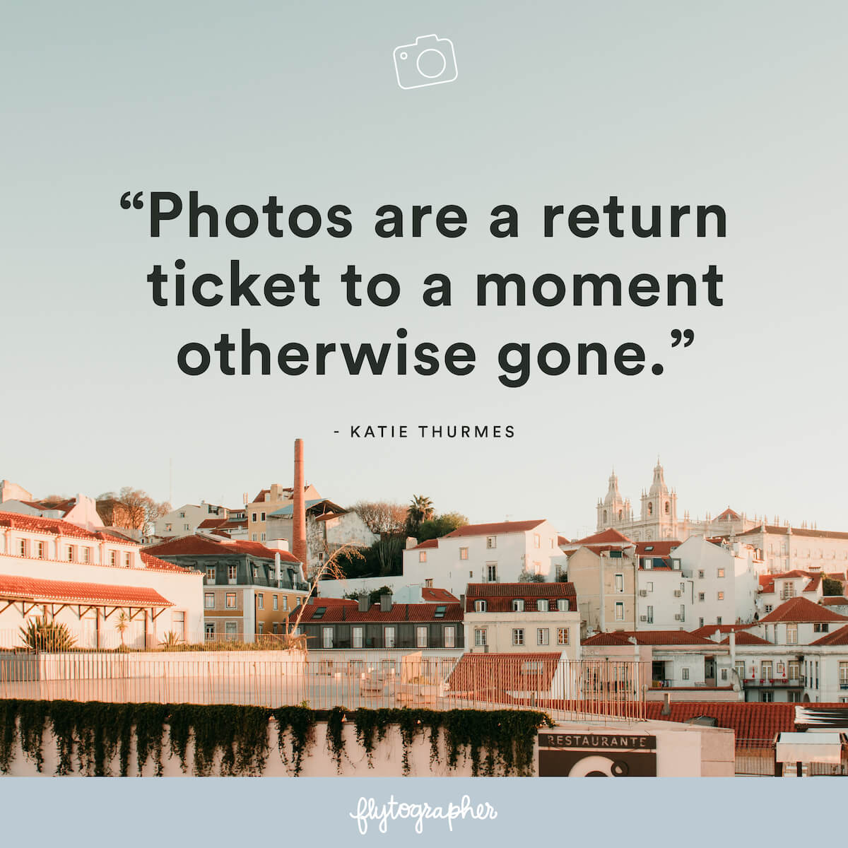 "Travel quote: ""Photos are a return ticket to a moment otherwise gone."" - Katie Thurmes"