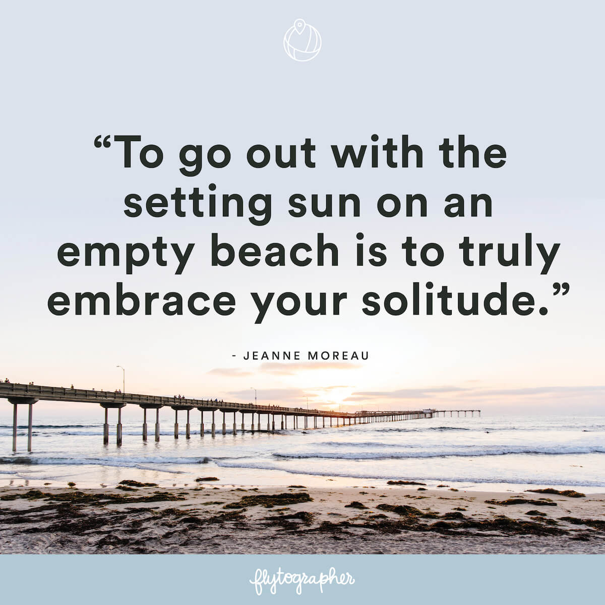 "Travel quote: ""To go out with the setting sun on an empty beach is to truly embrace your solitude."" - Jeanne Moreau"