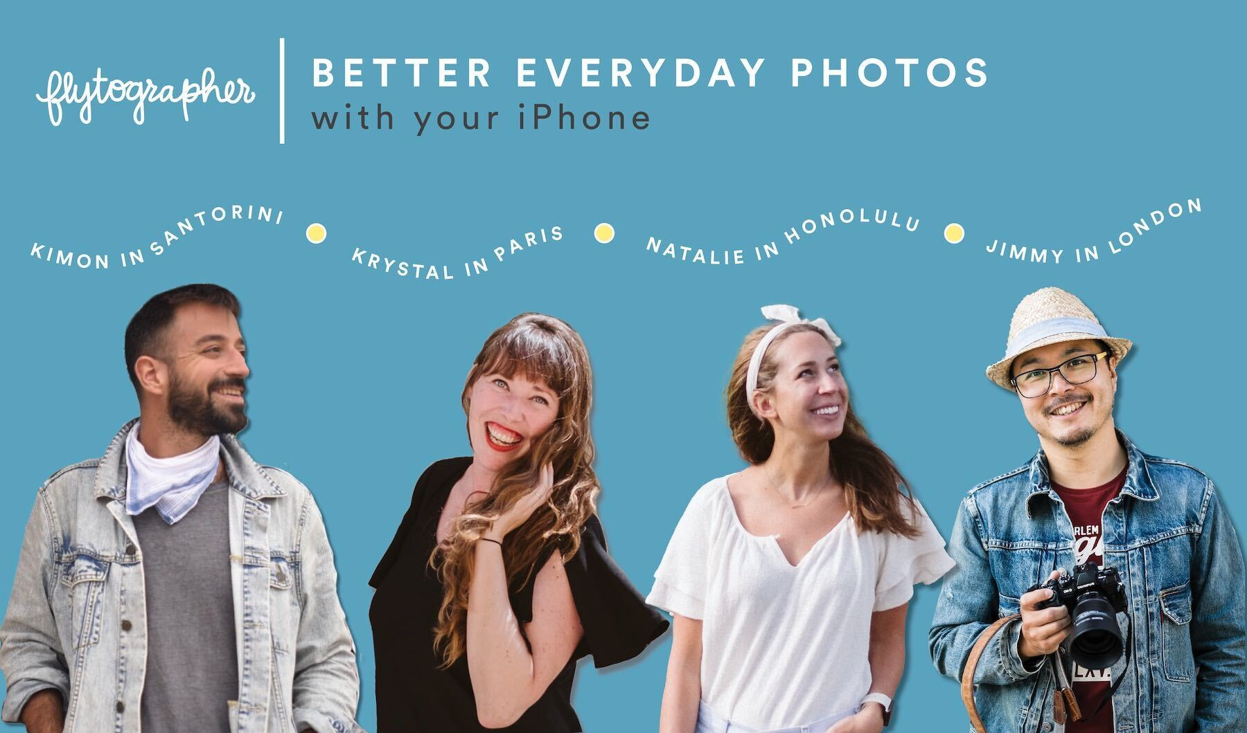 Flytographers Kimon, Krystal, Natalie and Jimmy for the Better Everyday Photos Online Course